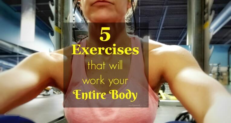 5 Exercises that will work your entire body